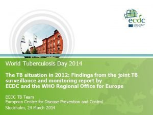 World Tuberculosis Day 2014 The TB situation in