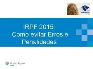 IRPF 2015 Como evitar Erros e Penalidades Apresentao