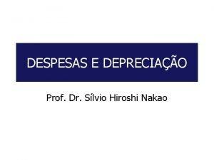 DESPESAS E DEPRECIAO Prof Dr Slvio Hiroshi Nakao