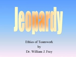 Ethics of Teamwork by Dr William J Frey