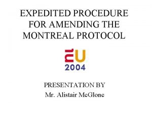 EXPEDITED PROCEDURE FOR AMENDING THE MONTREAL PROTOCOL PRESENTATION