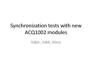 Synchronization tests with new ACQ 1002 modules Kabir