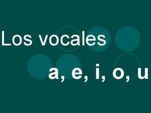 Los vocales a e i o u Los