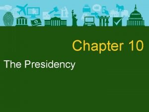 Chapter 10 The Presidency The Presidency Constitutional Basis