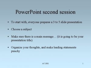 Power Point second session To start with everyone