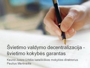 vietimo valdymo decentralizacija vietimo kokybs garantas Kauno Juozo