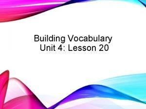 Building Vocabulary Unit 4 Lesson 20 Words words