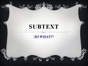 SUBTEXT SO WHAT QUESTION EVERYTHING v When we