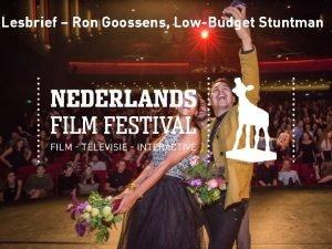 Lesbrief Ron Goossens LowBudget Stuntman Nederlands Film Festival