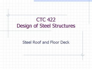 CTC 422 Design of Steel Structures Steel Roof