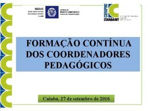 FORMAO CONTNUA DOS COORDENADORES PEDAGGICOS Cuiab 27 de
