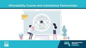 Affordability Counts and Institutional Partnerships What is Affordability