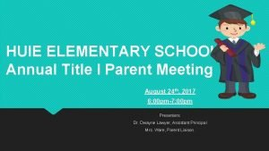 HUIE ELEMENTARY SCHOOL Annual Title I Parent Meeting