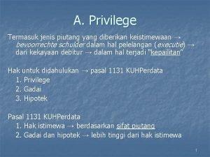 A Privilege Termasuk jenis piutang yang diberikan keistimewaan
