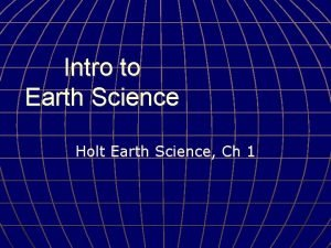 Intro to Earth Science Holt Earth Science Ch