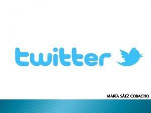 MARA SEZ COBACHO Qu es Twitter Twitter es