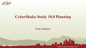 Cyber Shake Study 18 8 Planning Scott Callaghan