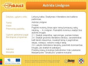 Astrida Lindgren Dalykas ugdymo sritis Tema Klas Priemons