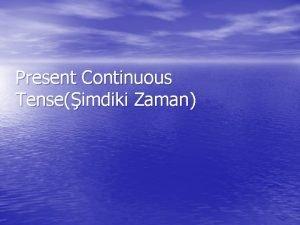 Present Continuous Tenseimdiki Zaman Present Continuous Tense Present