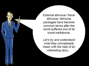 External stimulus fiscal stimulus stimulus packages have become