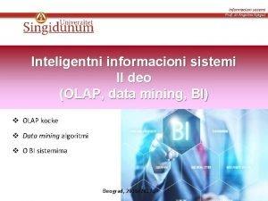 Informacioni sistemi Prof dr Angelina Njegu Inteligentni informacioni