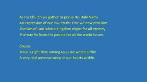 As His Church we gather to praise His