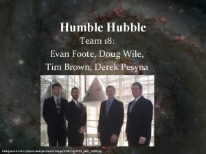 Humble Hubble Team 18 Evan Foote Doug Wile