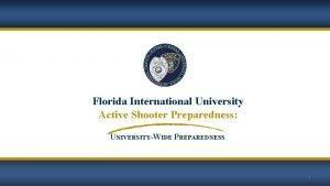 Florida International University Active Shooter Preparedness UNIVERSITYWIDE PREPAREDNESS