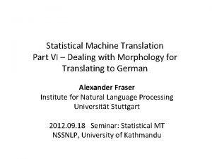 Statistical Machine Translation Part VI Dealing with Morphology