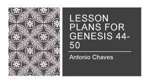 LESSON PLANS FOR GENESIS 4450 Antonio Chaves GENESIS