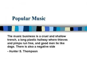 Popular Music The music business is a cruel