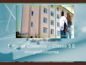 Benvenuti studenti Eugenia Costanzo Classe 5 E enogastronomia
