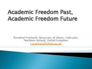 Academic Freedom Past Academic Freedom Future Rosalind Pritchard
