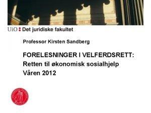 Professor Kirsten Sandberg FORELESNINGER I VELFERDSRETT Retten til