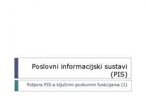Poslovni informacijski sustavi PIS Potpora PISa kljunim poslovnim