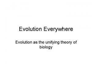 Evolution Everywhere Evolution as the unifying theory of