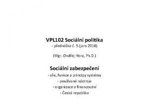 VPL 102 Sociln politika pednka 5 jaro 2016