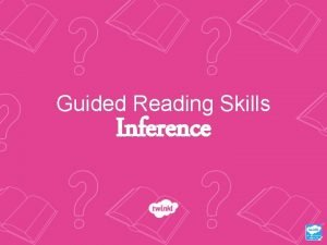 Guided Reading Skills Inference Inference What is Inference