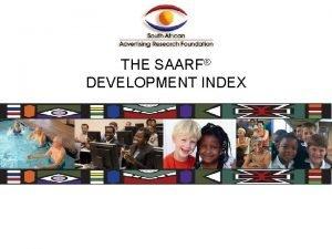 THE SAARF DEVELOPMENT INDEX SAARF Development Index This