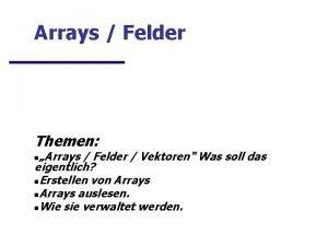 Arrays Felder Themen Arrays Felder Vektoren Was soll