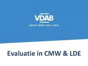 Evaluatie in CMW LDE Evaluatie doorstroom in LDE