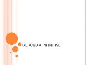 GERUND INFINITIVE A GERUND IS THE ING FORM