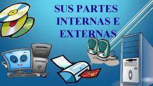 SUS PARTES INTERNAS E EXTERNAS El computador Dispositivos