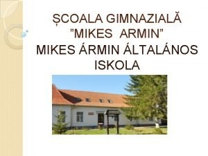 COALA GIMNAZIAL MIKES ARMIN MIKES RMIN LTALNOS ISKOLA