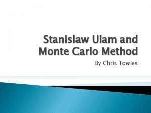 Stanislaw Ulam and Monte Carlo Method By Chris