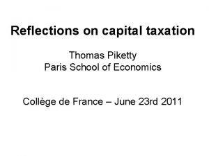 Reflections on capital taxation Thomas Piketty Paris School