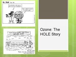 Ozone The HOLE Story Stratospheric Ozone Good Ozone