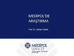 MEDPOLDE ARATIRMA Prof Dr Grkan ztrk I Aratrma