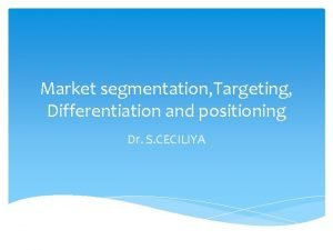 Market segmentation Targeting Differentiation and positioning Dr S