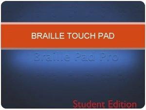 BRAILLE TOUCH PAD Apa itu Braille Braille ialah